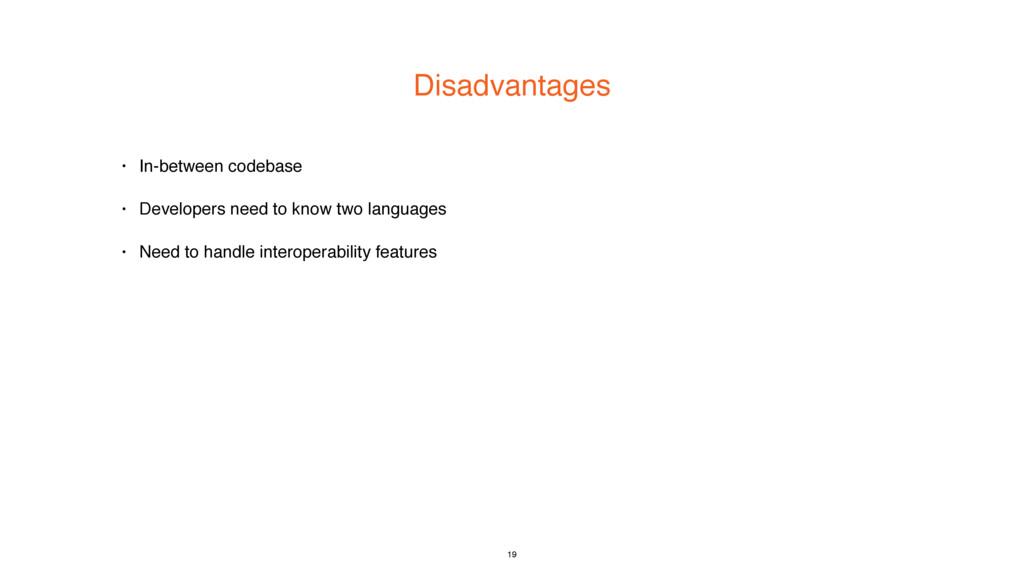 Disadvantages • In-between codebase • Developer...