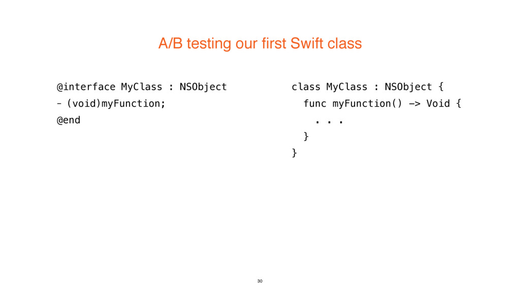 A/B testing our first Swift class 30 @interface...