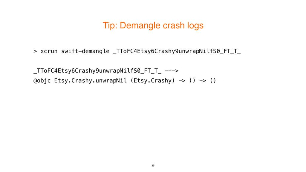 Tip: Demangle crash logs 35 > xcrun swift-deman...