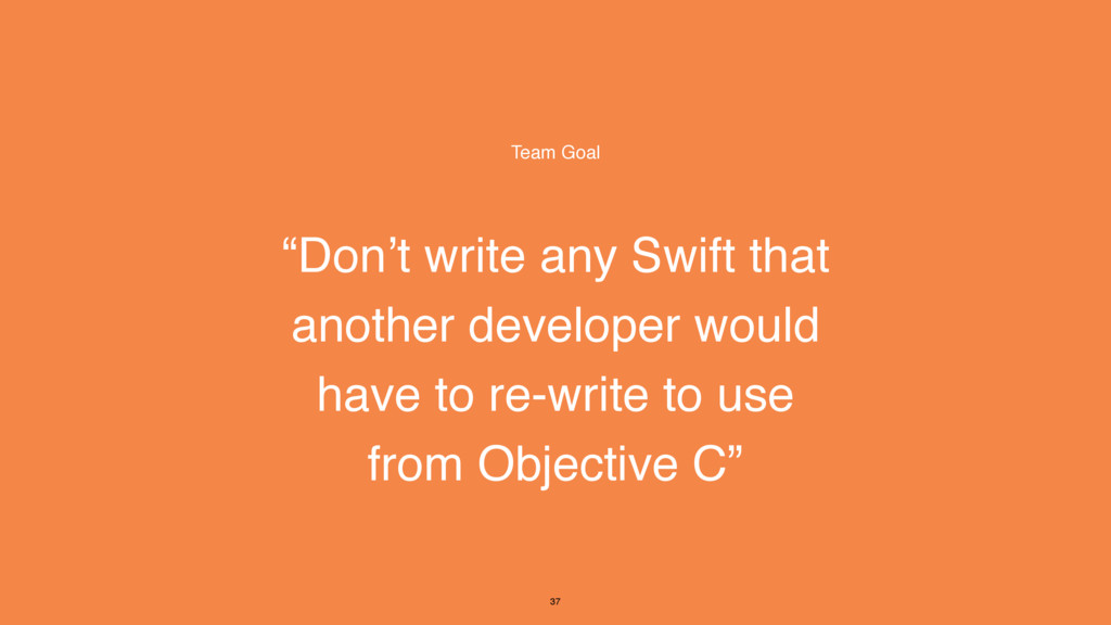 """""""Don't write any Swift that another developer w..."""