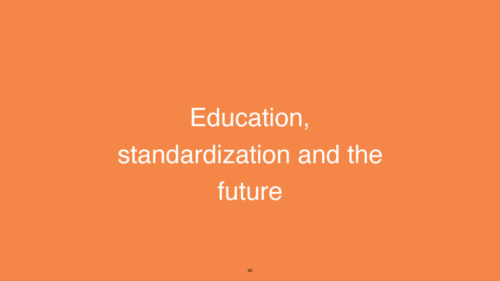 Education, standardization and the future 42