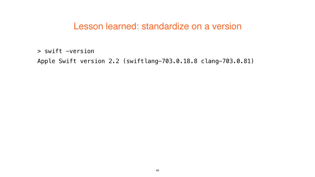 Lesson learned: standardize on a version 43 > s...