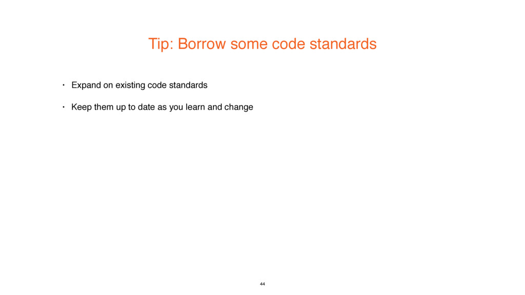 Tip: Borrow some code standards • Expand on exi...