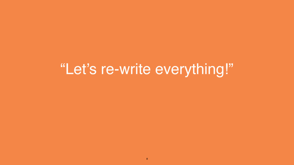 """""""Let's re-write everything!"""" 8"""