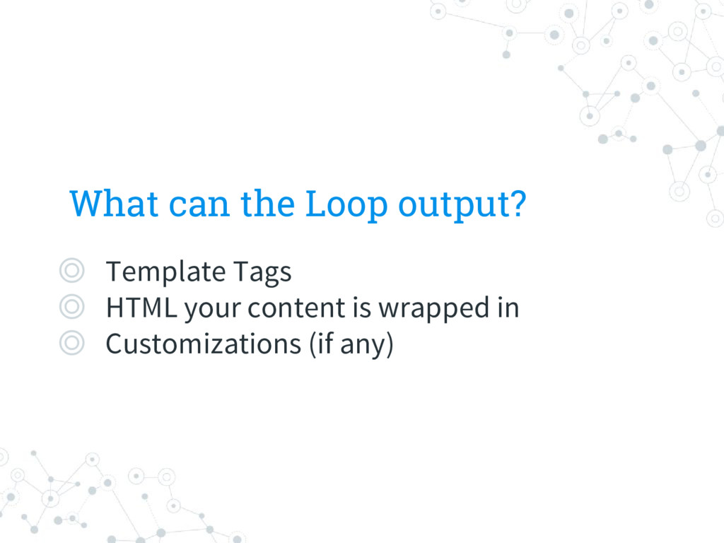 What can the Loop output? ◎ Template Tags ◎ HTM...