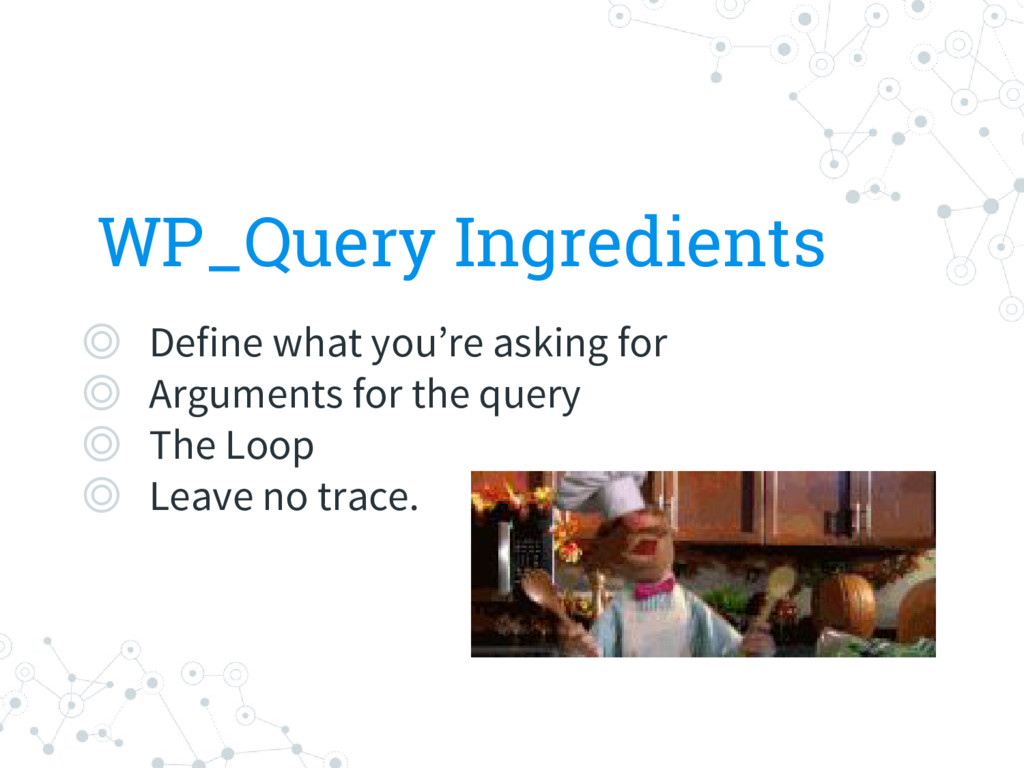 WP_Query Ingredients ◎ Define what you're askin...