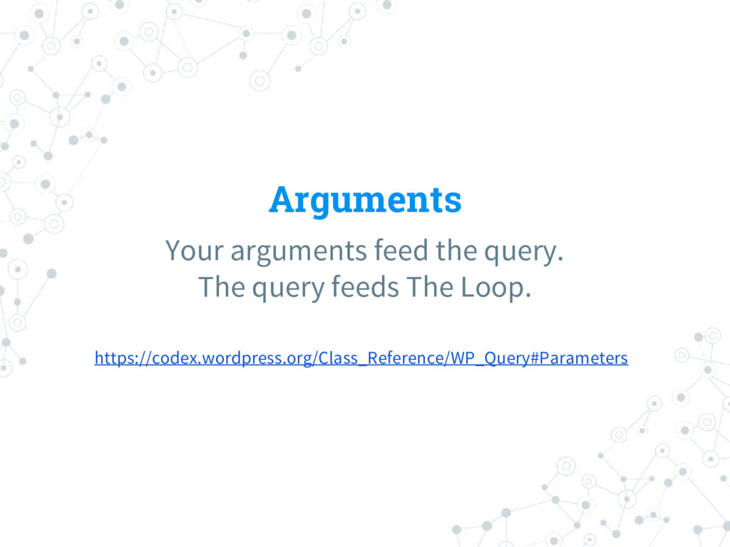 Arguments Your arguments feed the query. The qu...