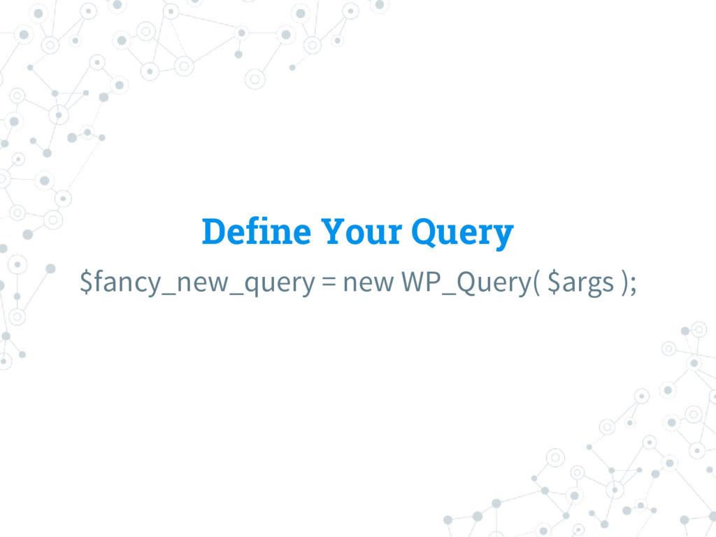 Define Your Query $fancy_new_query = new WP_Que...