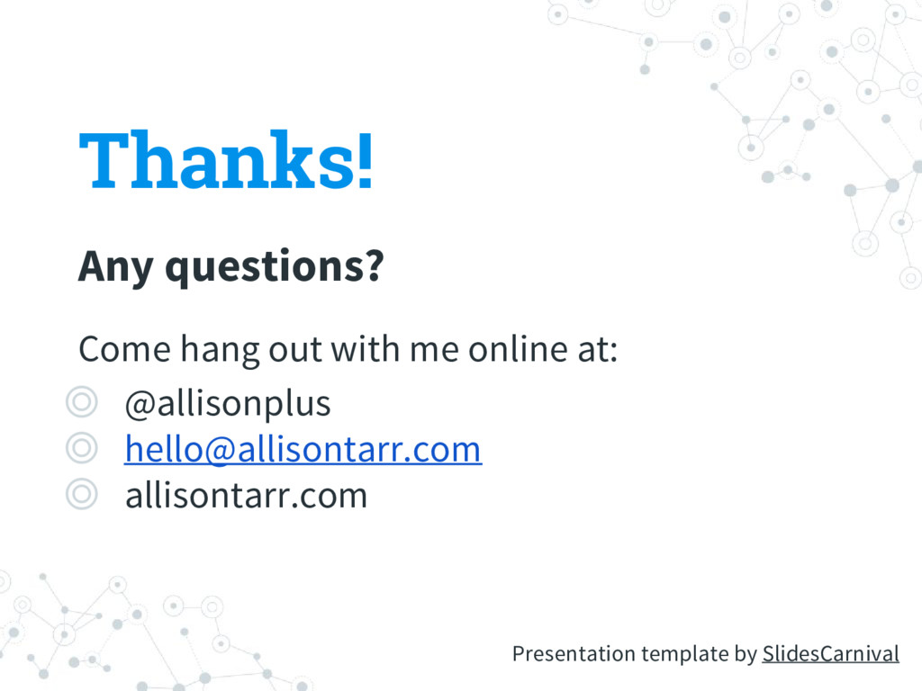 Thanks! Any questions? Come hang out with me on...
