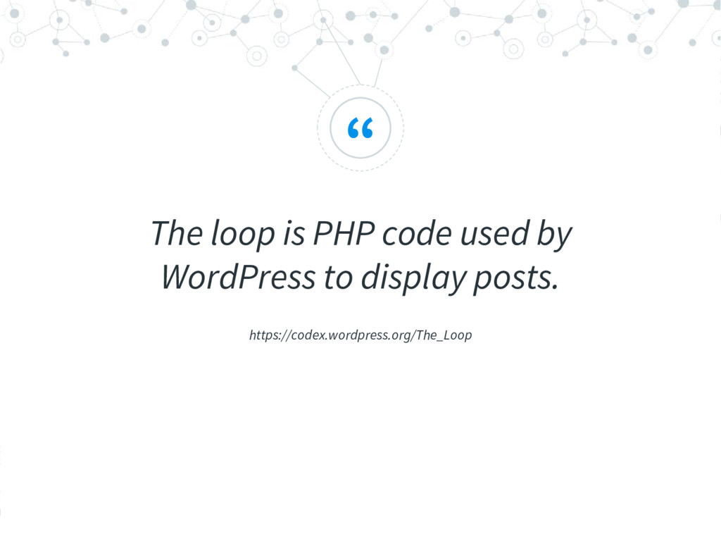 """"""" The loop is PHP code used by WordPress to dis..."""