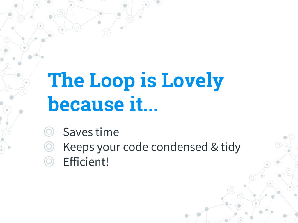 The Loop is Lovely because it... ◎ Saves time ◎...