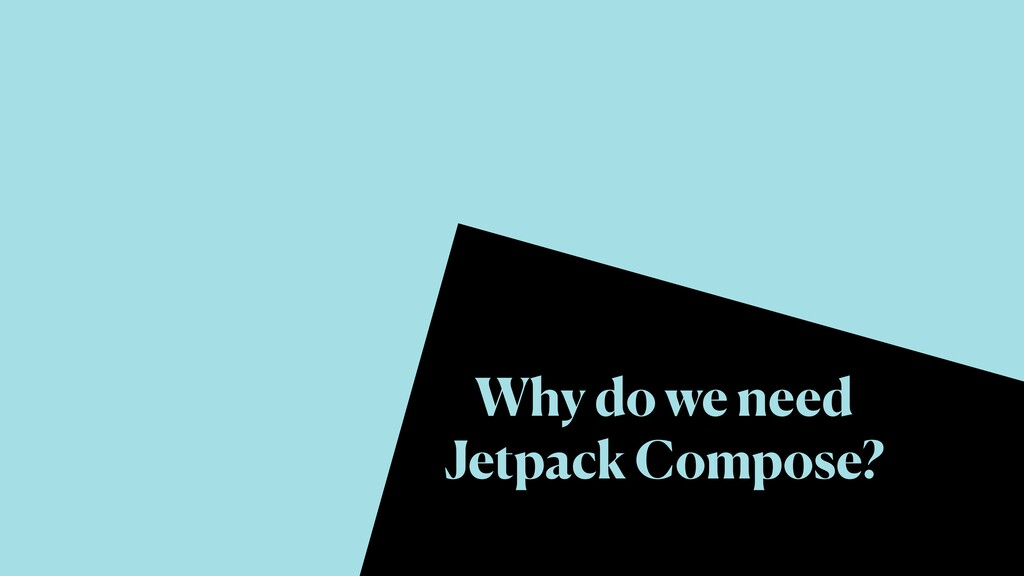 Why do we need Jetpack Compose?