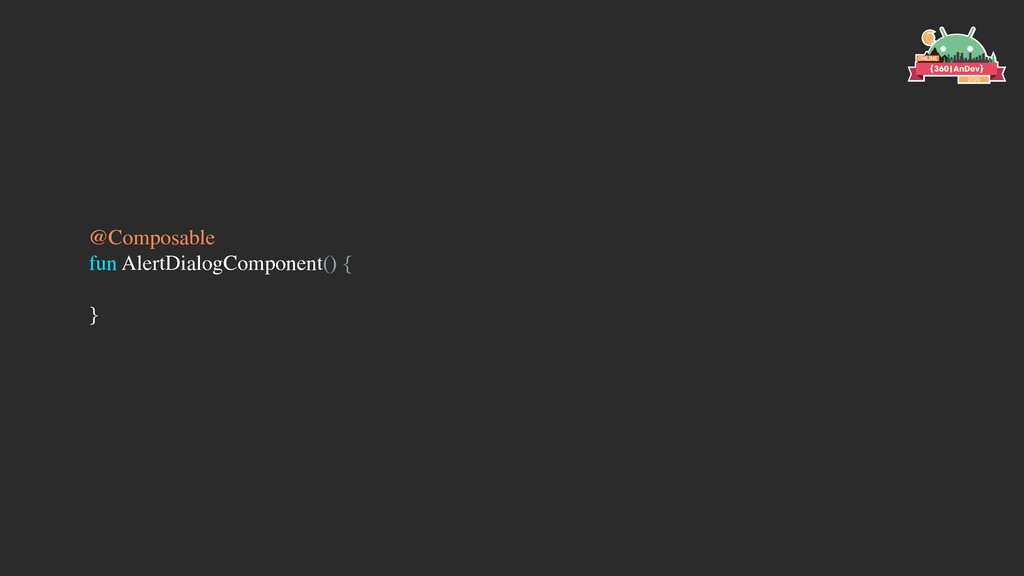 @Composable fun AlertDialogComponent() { }