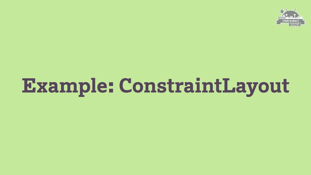 Example: ConstraintLayout