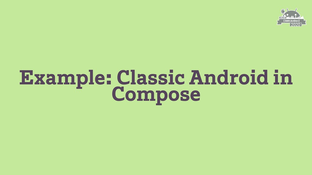 Example: Classic Android in Compose
