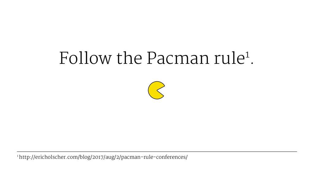 Follow the Pacman rule1. 1 http://ericholscher....