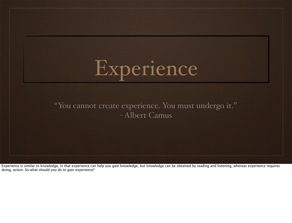 """Experience """"You cannot create experience. You m..."""