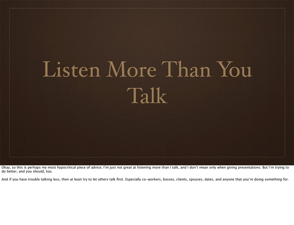 Listen More Than You Talk Okay, so this is perh...
