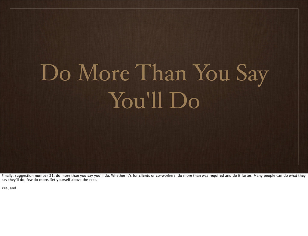 Do More Than You Say You'll Do Finally, suggest...