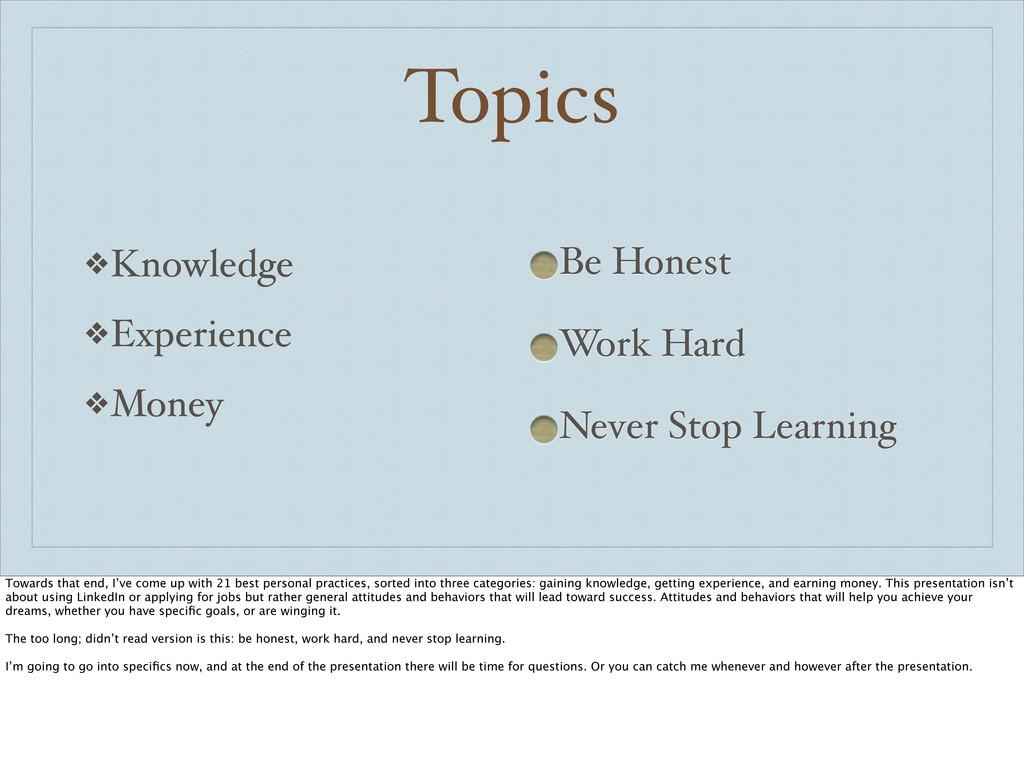 Topics ❖Knowledge ❖Experience ❖Money Be Honest ...
