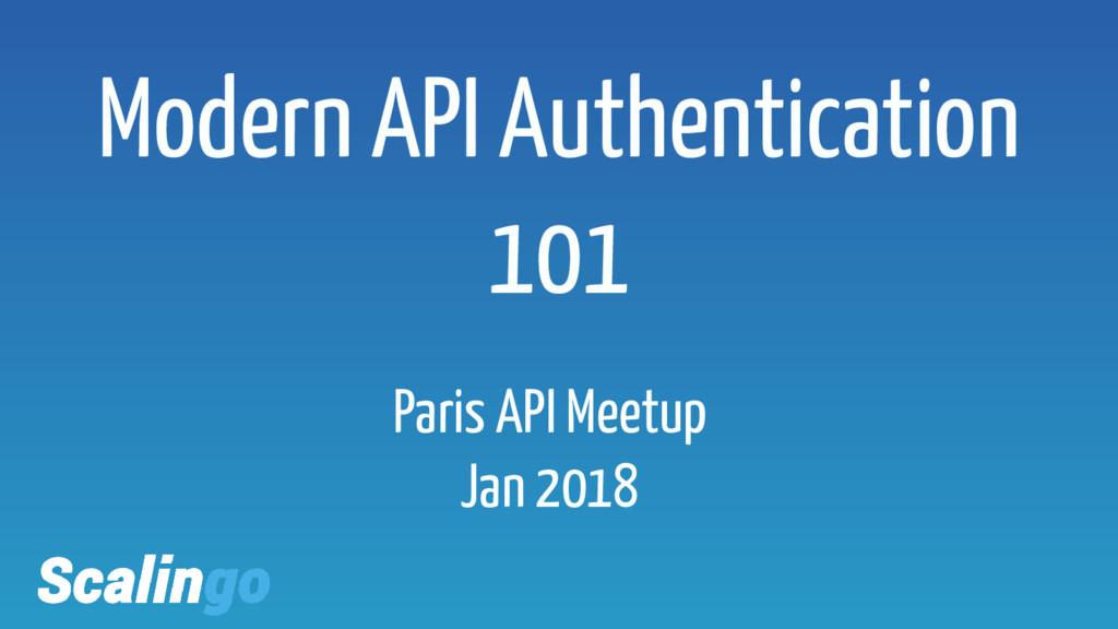 Paris API Meetup Jan 2018 Modern API Authentica...
