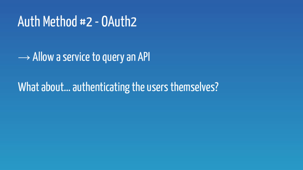 Auth Method #2 - OAuth2 → Allow a service to qu...