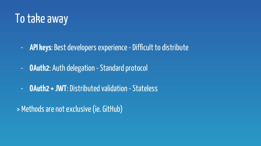 To take away - API keys: Best developers experi...