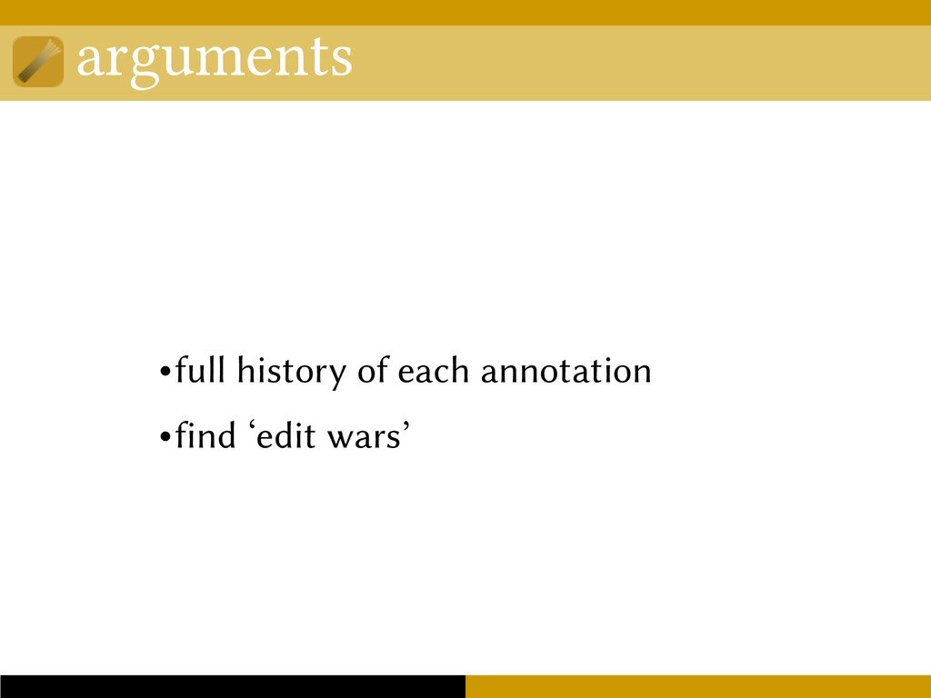 arguments •full history of each annotation •fin...