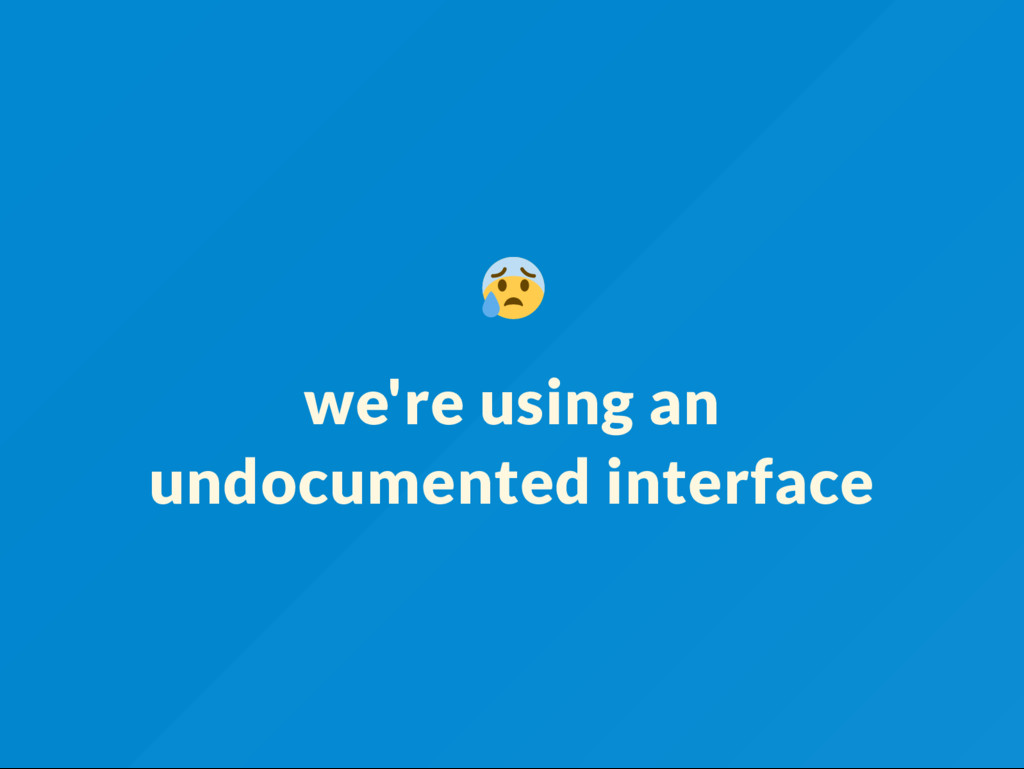 we're using an undocumented interface