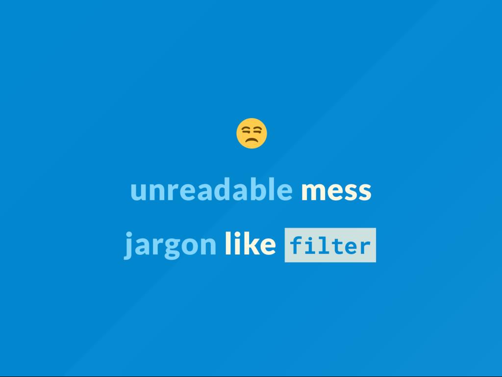 unreadable mess jargon like filter
