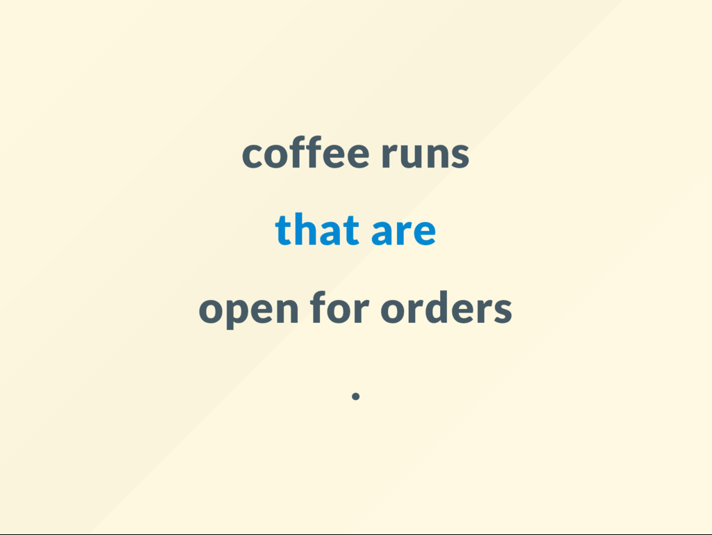 coffee runs that are open for orders .