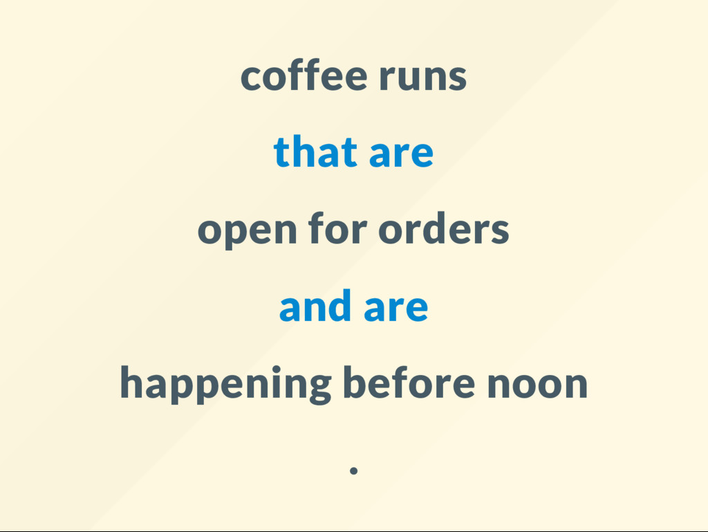 coffee runs that are open for orders and are ha...