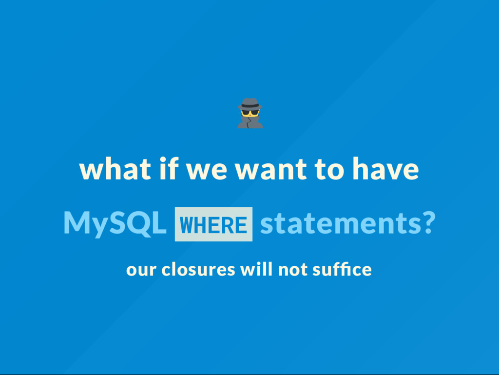 what if we want to have MySQL WHERE statements?...