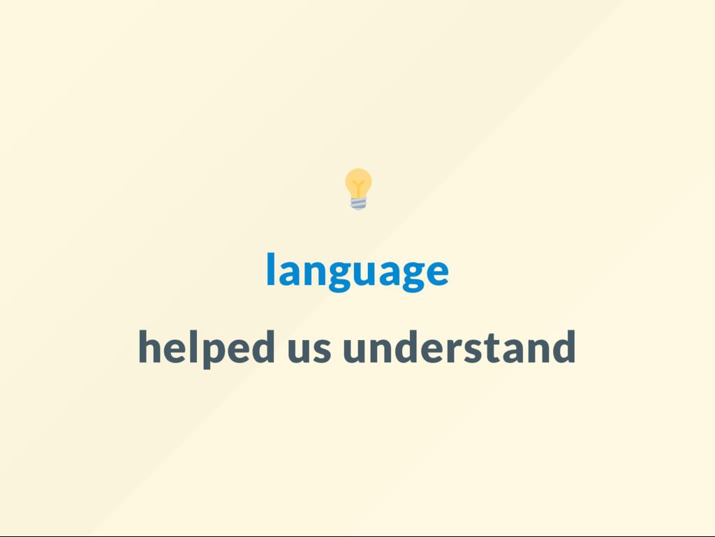 language helped us understand