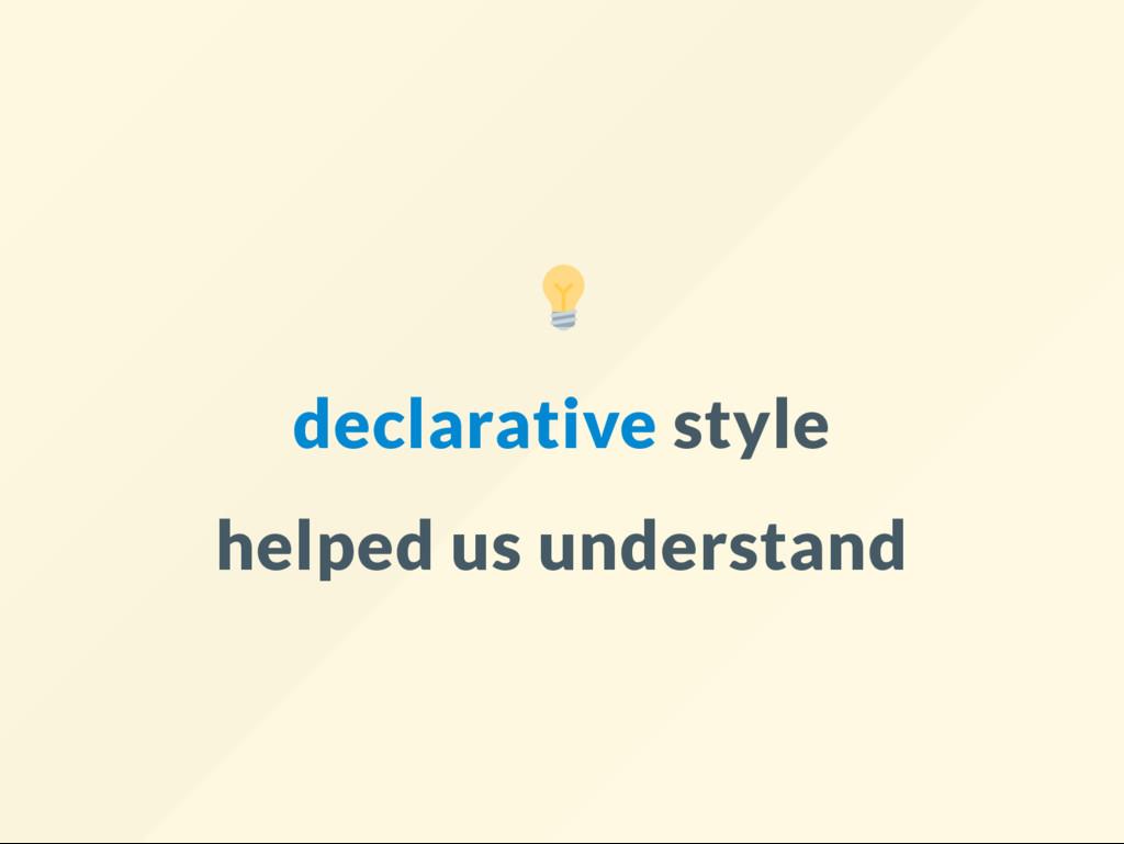 declarative style helped us understand