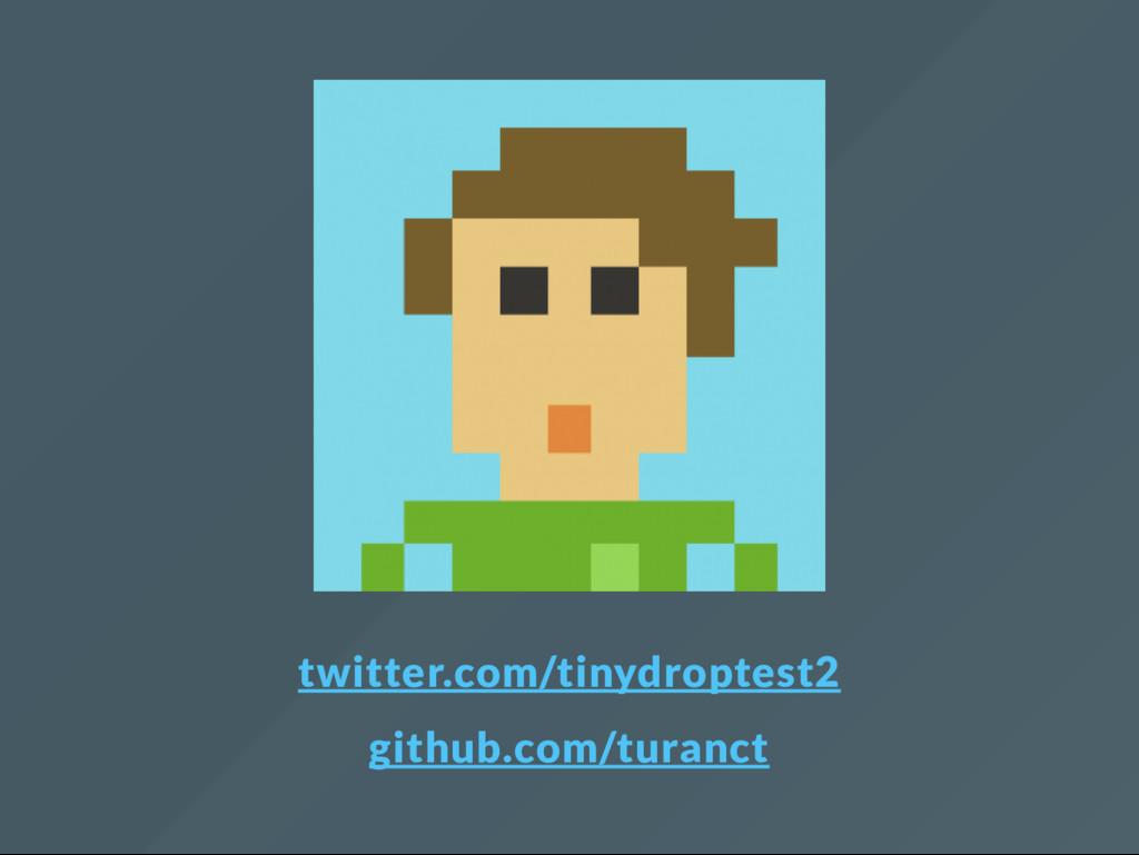 twitter.com/tinydroptest2 github.com/turanct