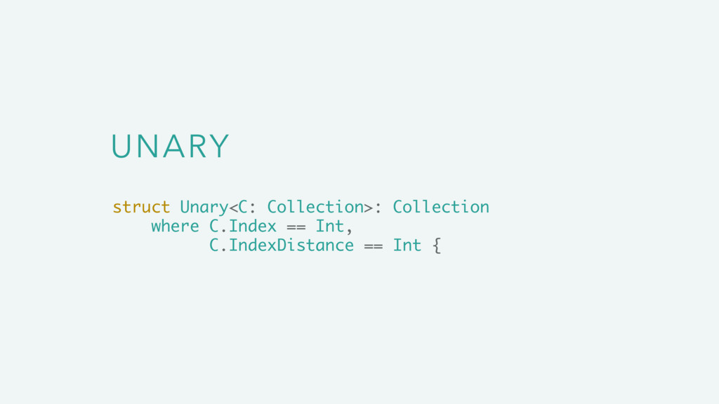UNARY struct Unary<C: Collection>: Collection w...