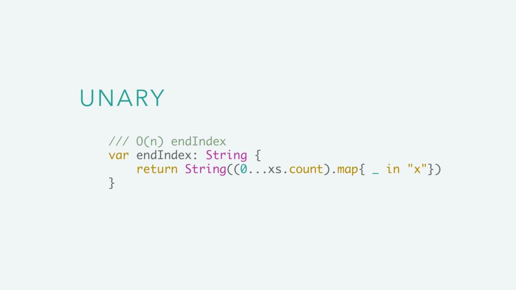 UNARY /// O(n) endIndex var endIndex: String { ...