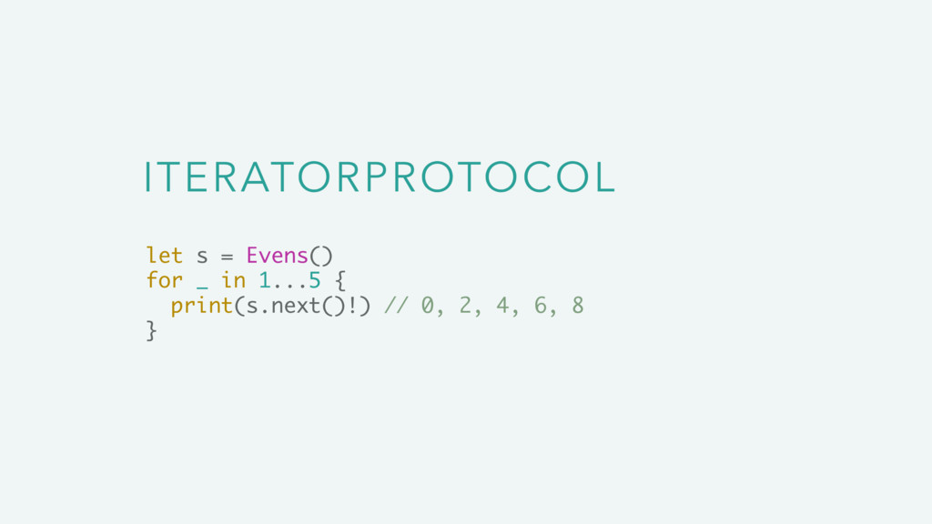 ITERATORPROTOCOL let s = Evens() for _ in 1...5...