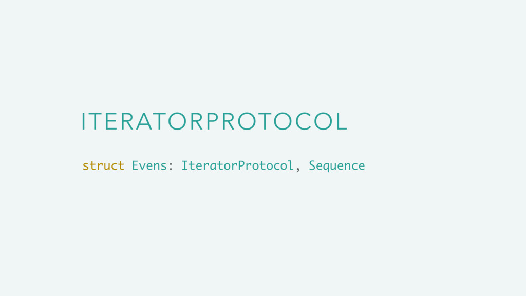 ITERATORPROTOCOL struct Evens: IteratorProtocol...