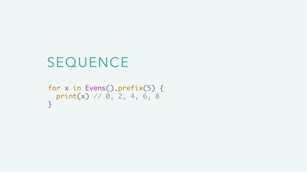 SEQUENCE for x in Evens().prefix(5) { print(x) ...