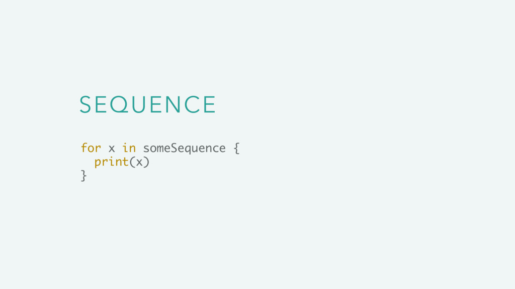 SEQUENCE for x in someSequence { print(x) }