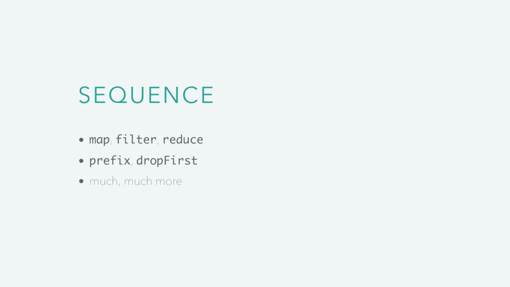 SEQUENCE map, filter, reduce prefix, dropFirst ...