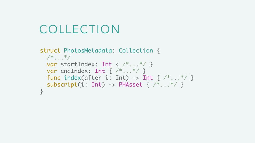 COLLECTION struct PhotosMetadata: Collection { ...