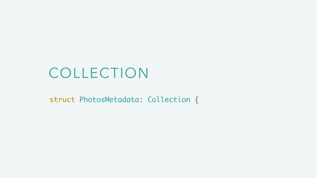 COLLECTION struct PhotosMetadata: Collection {