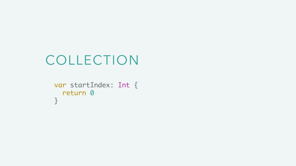 COLLECTION var startIndex: Int { return 0 }