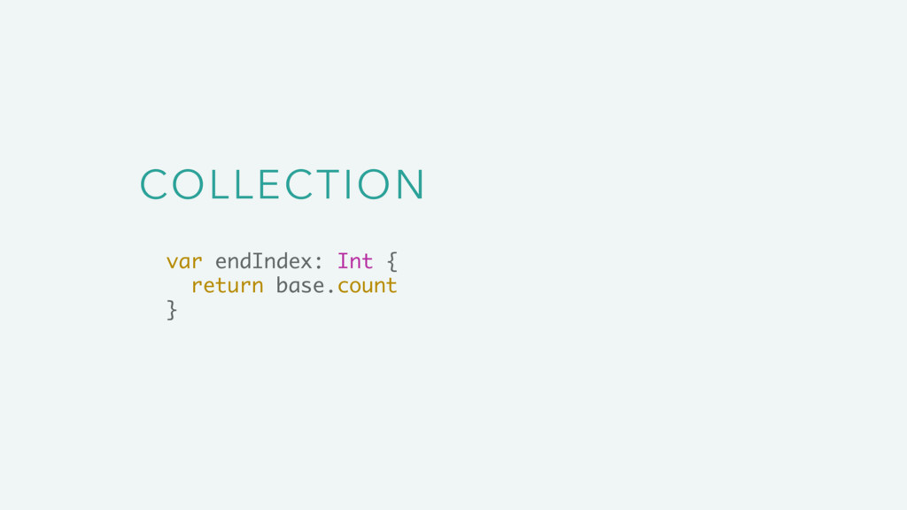 COLLECTION var endIndex: Int { return base.coun...