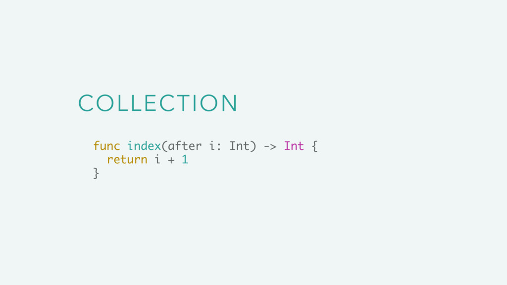 COLLECTION func index(after i: Int) -> Int { re...