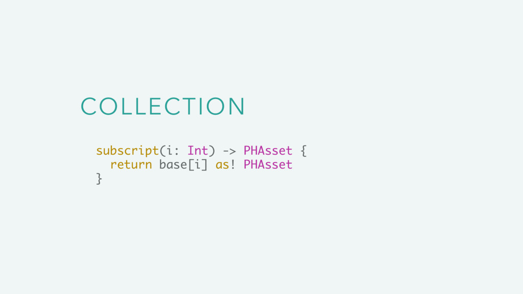COLLECTION subscript(i: Int) -> PHAsset { retur...