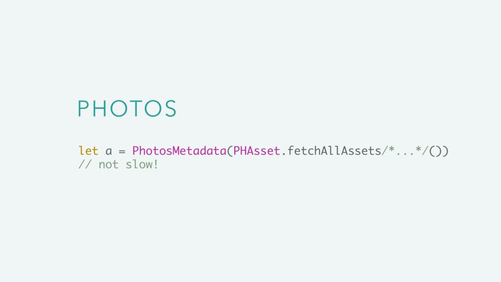PHOTOS let a = PhotosMetadata(PHAsset.fetchAllA...